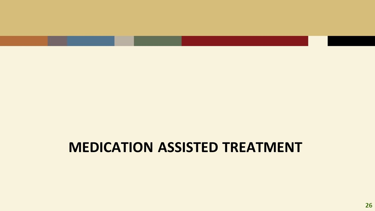 26 MEDICATION ASSISTED TREATMENT