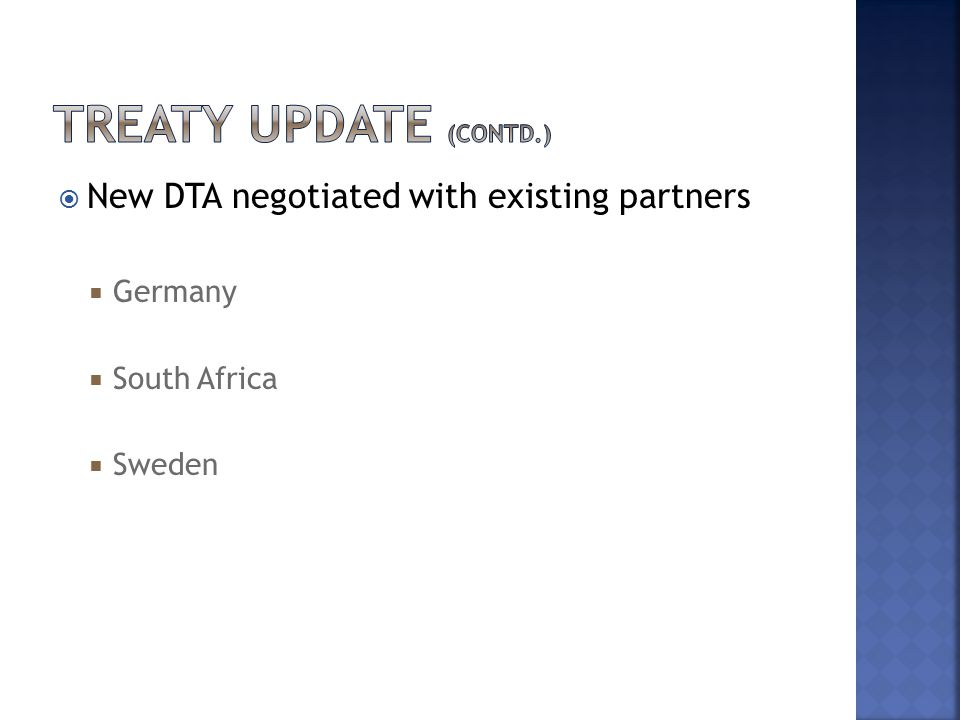  New DTA negotiated with existing partners  Germany  South Africa  Sweden