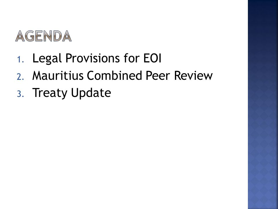 1. Legal Provisions for EOI 2. Mauritius Combined Peer Review 3. Treaty Update