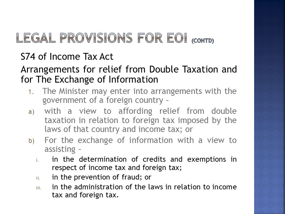 S74 of Income Tax Act Arrangements for relief from Double Taxation and for The Exchange of Information 1. The Minister may enter into arrangements wit