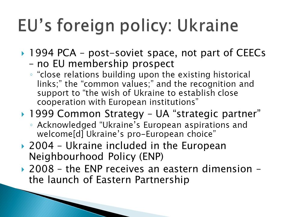  The conversation of the deaf regarding EU membership prospect for Ukraine and regarding the sequence of the prospect-reform agenda ◦ The EU:  a lack of strategic vision, implicit support to the status quo on Russia's influence in Eastern Europe and on Ukraine in particular (Balfour, 2012),  positioning of Ukraine outside of the circle of European countries with a prospect of accession ◦ Ukraine:  inconsistent with its political, economic and social reforms;  dual-track foreign policy, with political situation affecting changes in strategic choice for cooperation  high expectations unmet by the EU policy proposals, disappointed but left with no choice but to accept what the EU has to offer