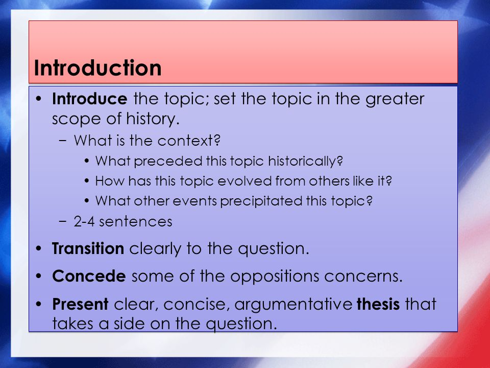 Introduction Introduce the topic; set the topic in the greater scope of history.