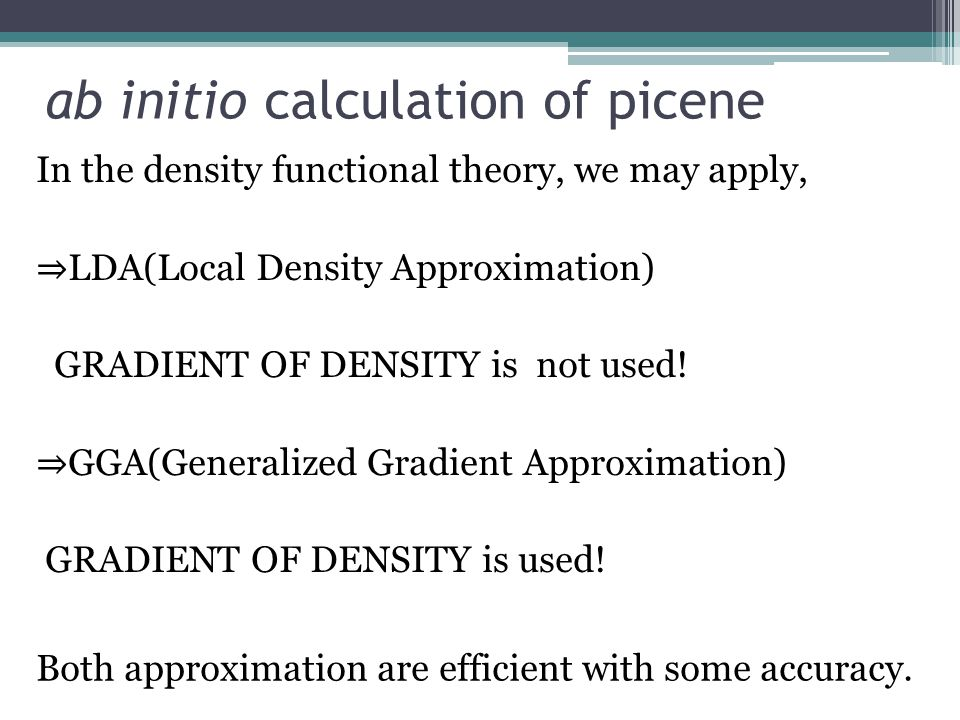 ab initio calculation of picene In the density functional theory, we may apply, ⇒ LDA(Local Density Approximation) GRADIENT OF DENSITY is not used! ⇒