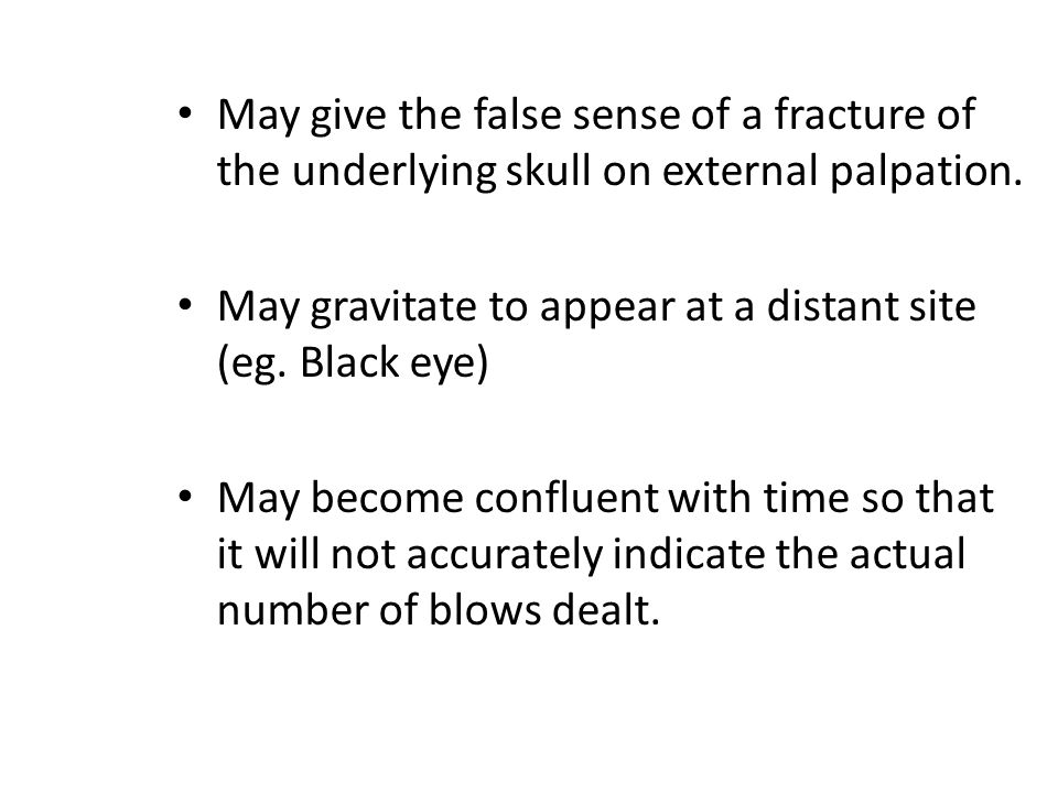 May give the false sense of a fracture of the underlying skull on external palpation.
