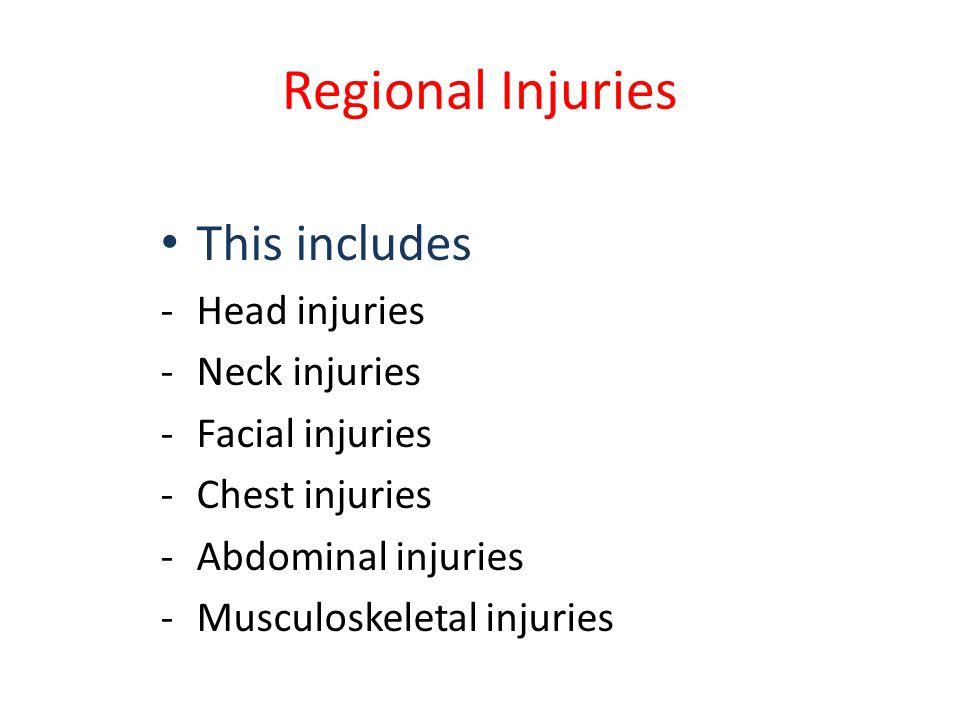 Regional Injuries This includes -Head injuries -Neck injuries -Facial injuries -Chest injuries -Abdominal injuries -Musculoskeletal injuries