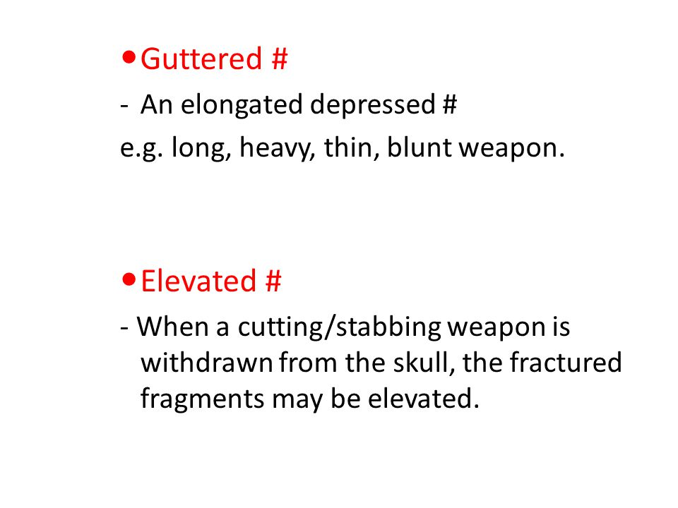 Guttered # -An elongated depressed # e.g.long, heavy, thin, blunt weapon.