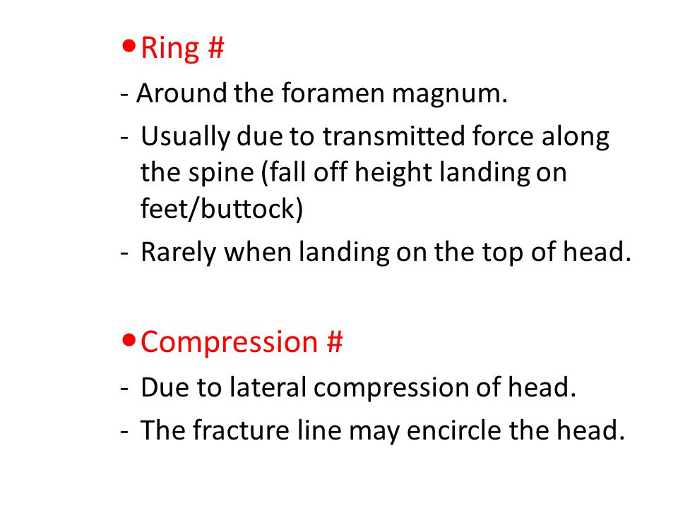 Ring # - Around the foramen magnum. -Usually due to transmitted force along the spine (fall off height landing on feet/buttock) -Rarely when landing o