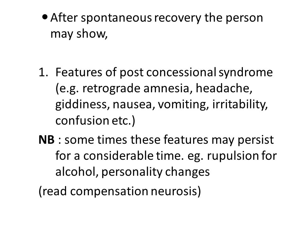After spontaneous recovery the person may show, 1.Features of post concessional syndrome (e.g.