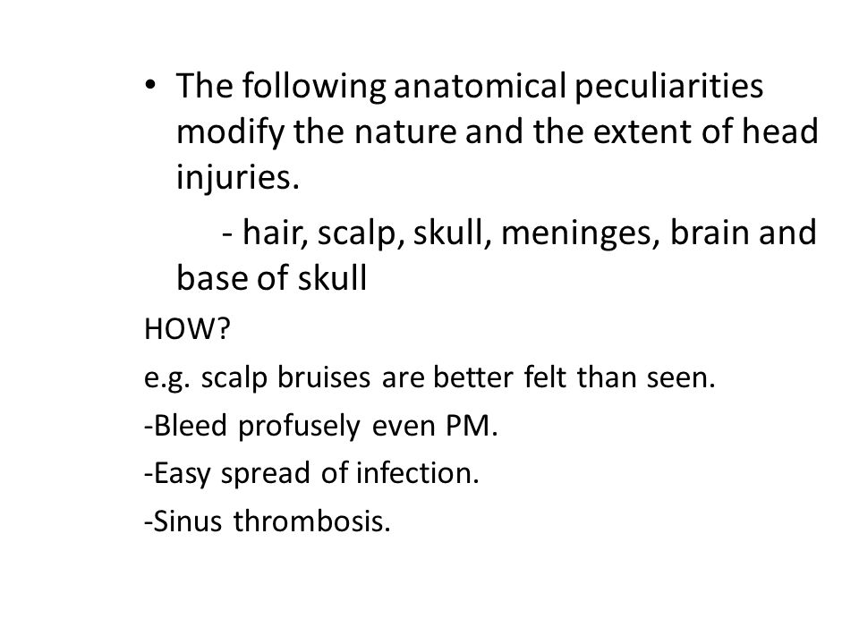 The following anatomical peculiarities modify the nature and the extent of head injuries.
