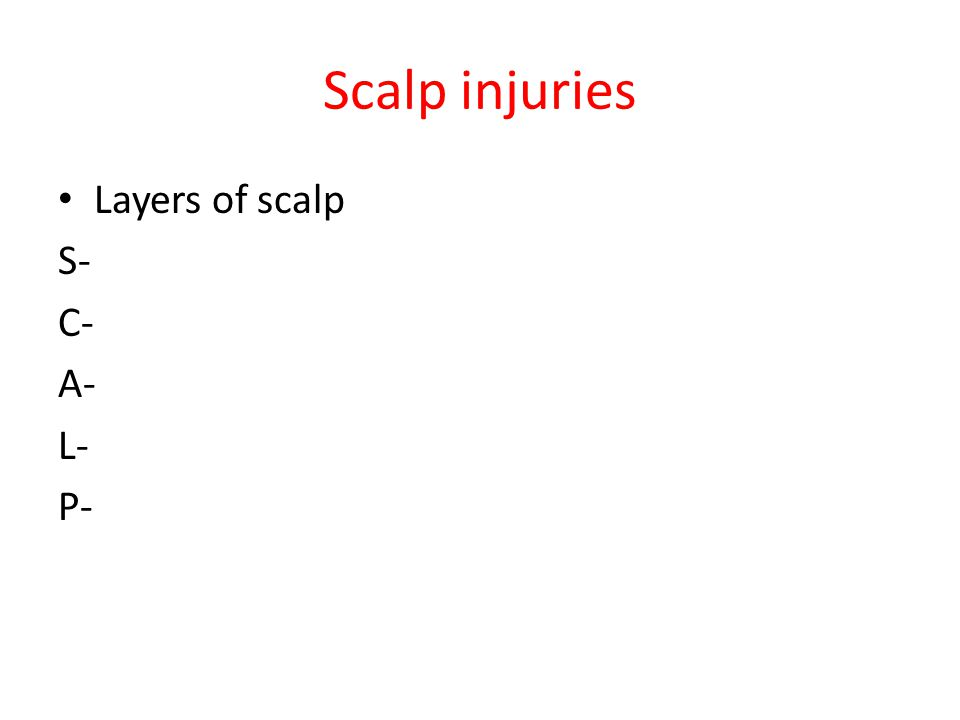 Scalp injuries Layers of scalp S- C- A- L- P-