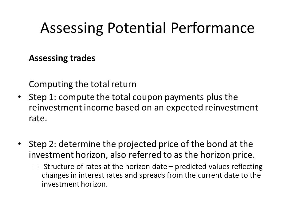 Assessing Potential Performance Assessing trades Computing the total return Step 1: compute the total coupon payments plus the reinvestment income bas