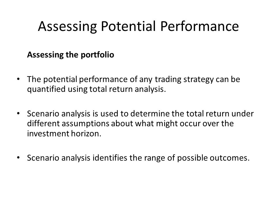 Assessing Potential Performance Assessing the portfolio The potential performance of any trading strategy can be quantified using total return analysi