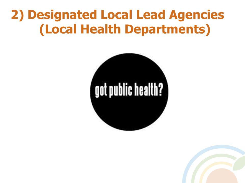 2) Designated Local Lead Agencies (Local Health Departments)
