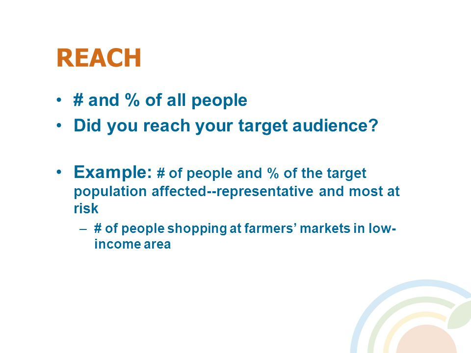 REACH # and % of all people Did you reach your target audience.