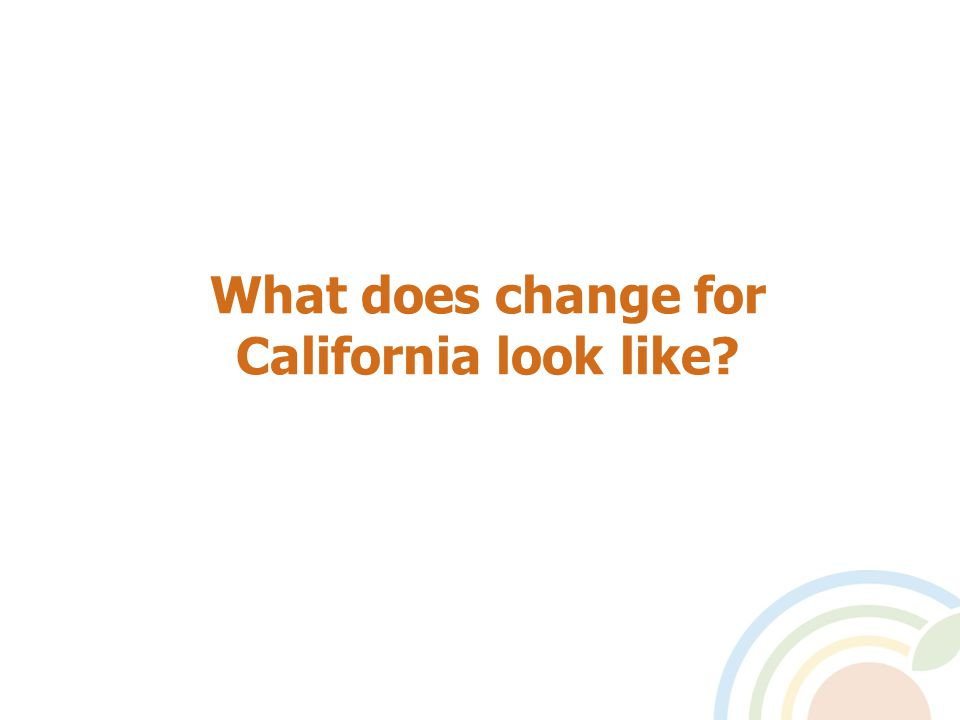 What does change for California look like
