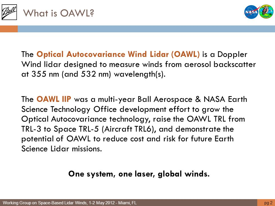 What is OAWL? The Optical Autocovariance Wind Lidar (OAWL) is a Doppler Wind lidar designed to measure winds from aerosol backscatter at 355 nm (and 5