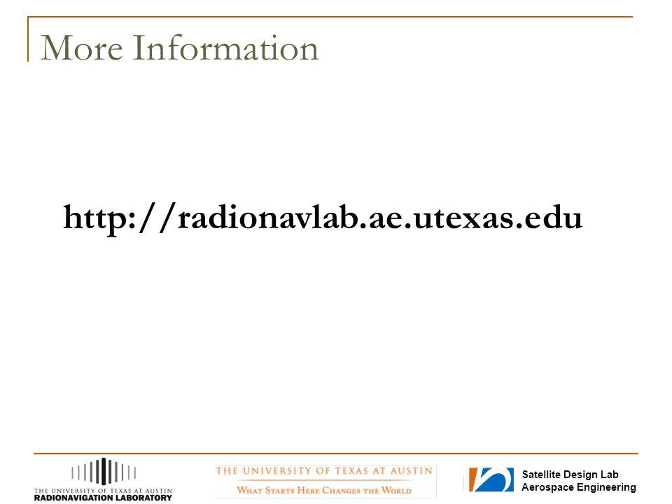Satellite Design Lab Aerospace Engineering More Information http://radionavlab.ae.utexas.edu
