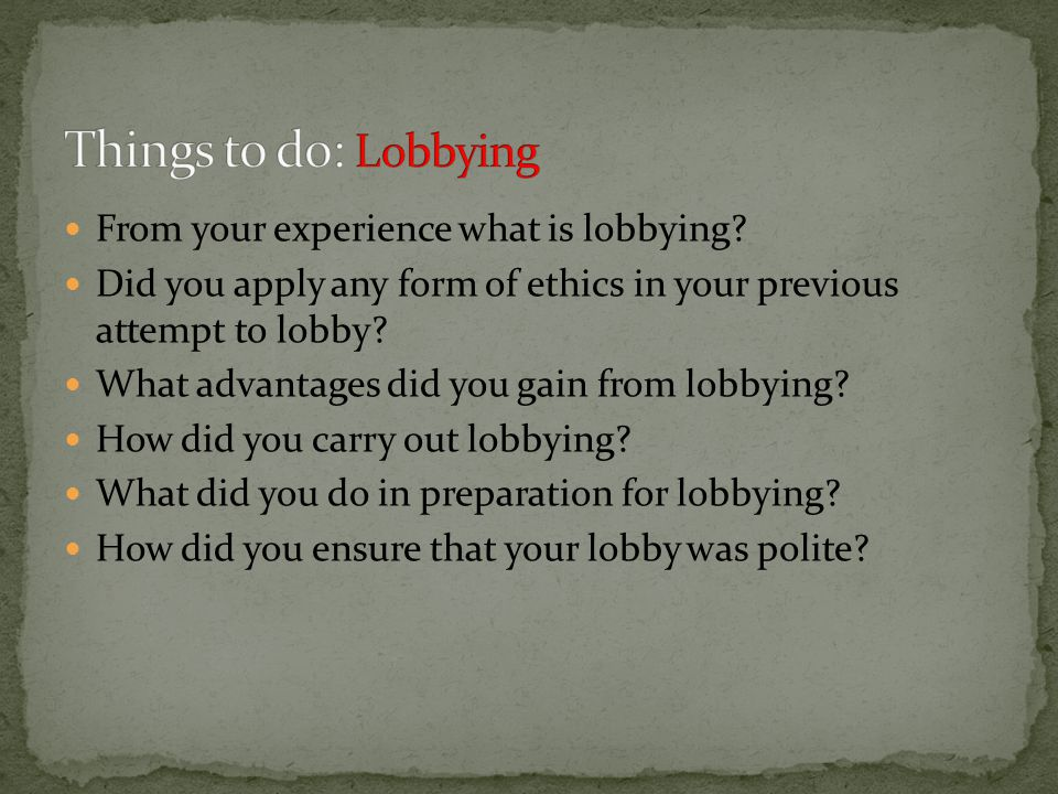 From your experience what is lobbying.