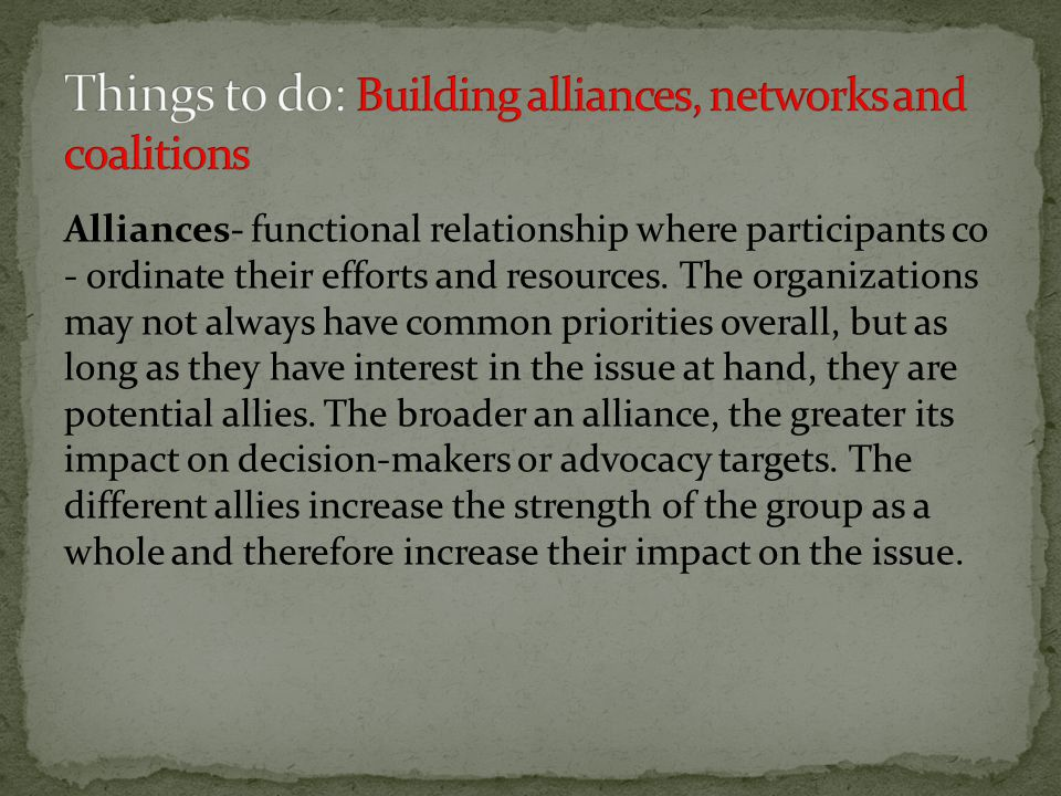 Alliances- functional relationship where participants co - ordinate their efforts and resources.