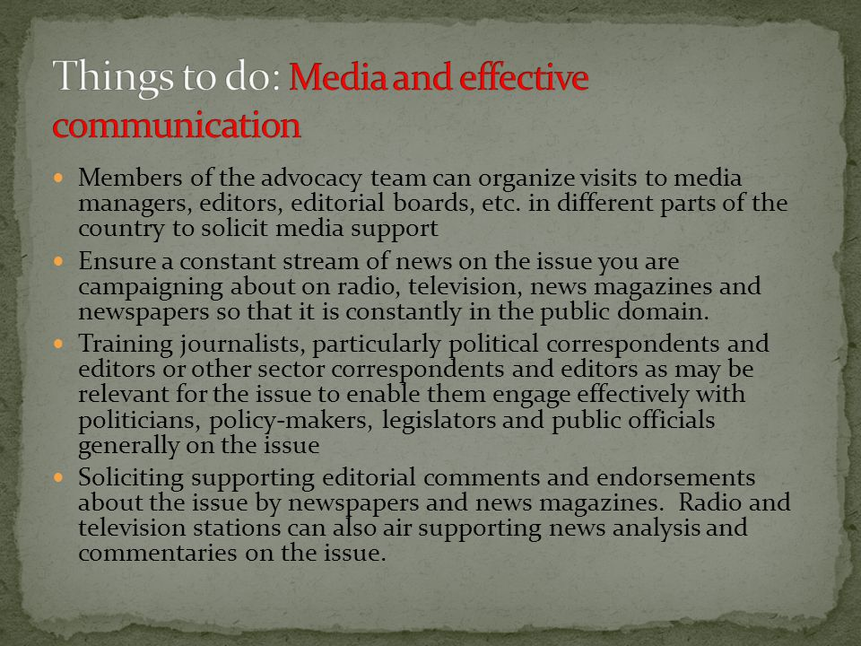 Members of the advocacy team can organize visits to media managers, editors, editorial boards, etc.