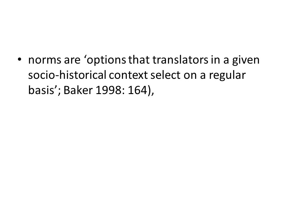 norms are 'options that translators in a given socio-historical context select on a regular basis'; Baker 1998: 164),