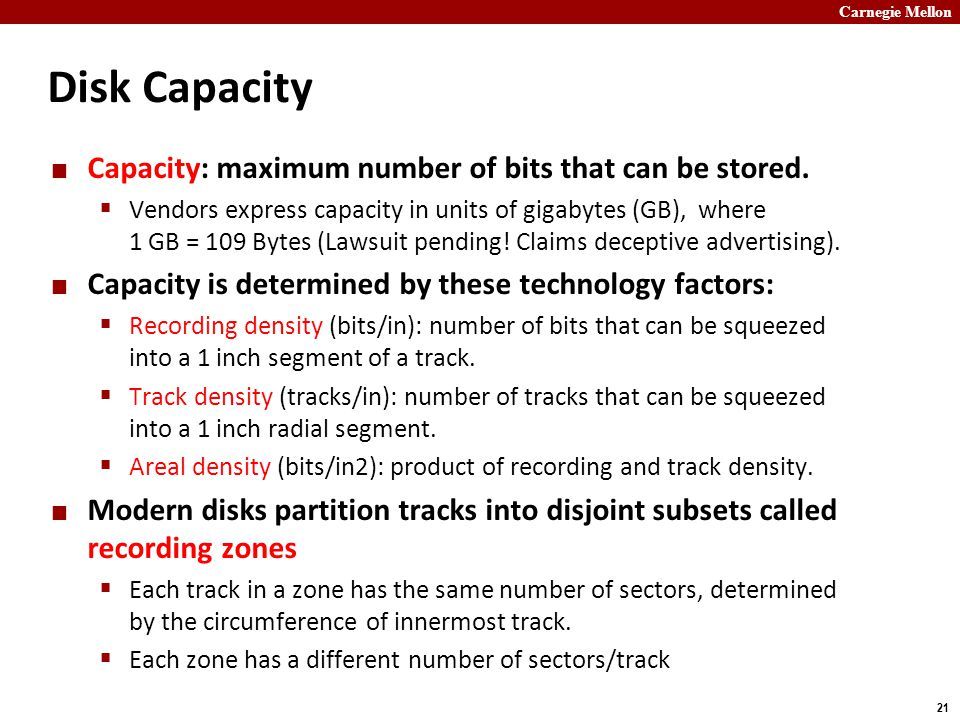 Carnegie Mellon 21 Disk Capacity Capacity: maximum number of bits that can be stored.