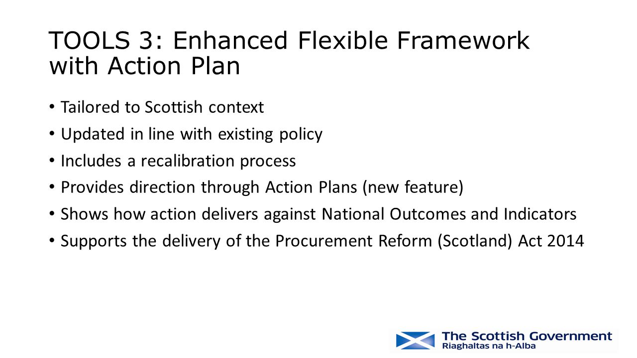 TOOLS 3: Enhanced Flexible Framework with Action Plan Tailored to Scottish context Updated in line with existing policy Includes a recalibration proce