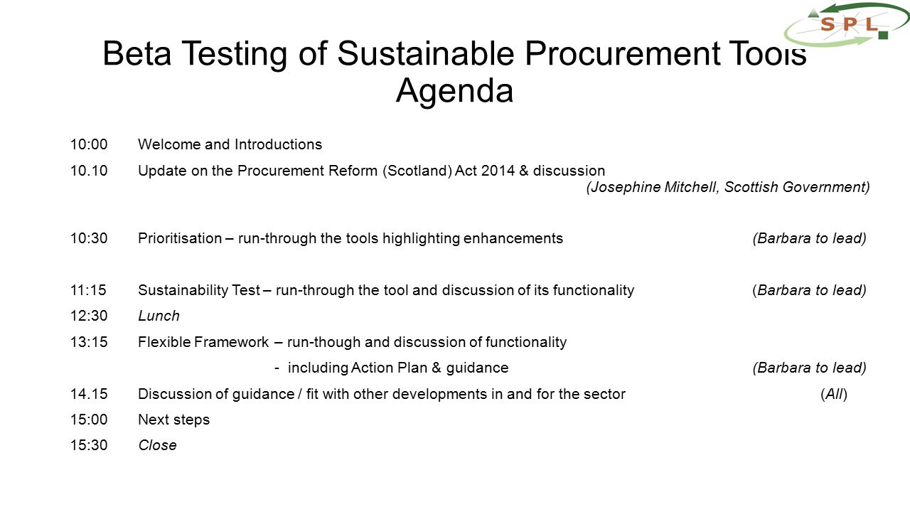 Beta Testing of Sustainable Procurement Tools Agenda 10:00Welcome and Introductions 10.10Update on the Procurement Reform (Scotland) Act 2014 & discus