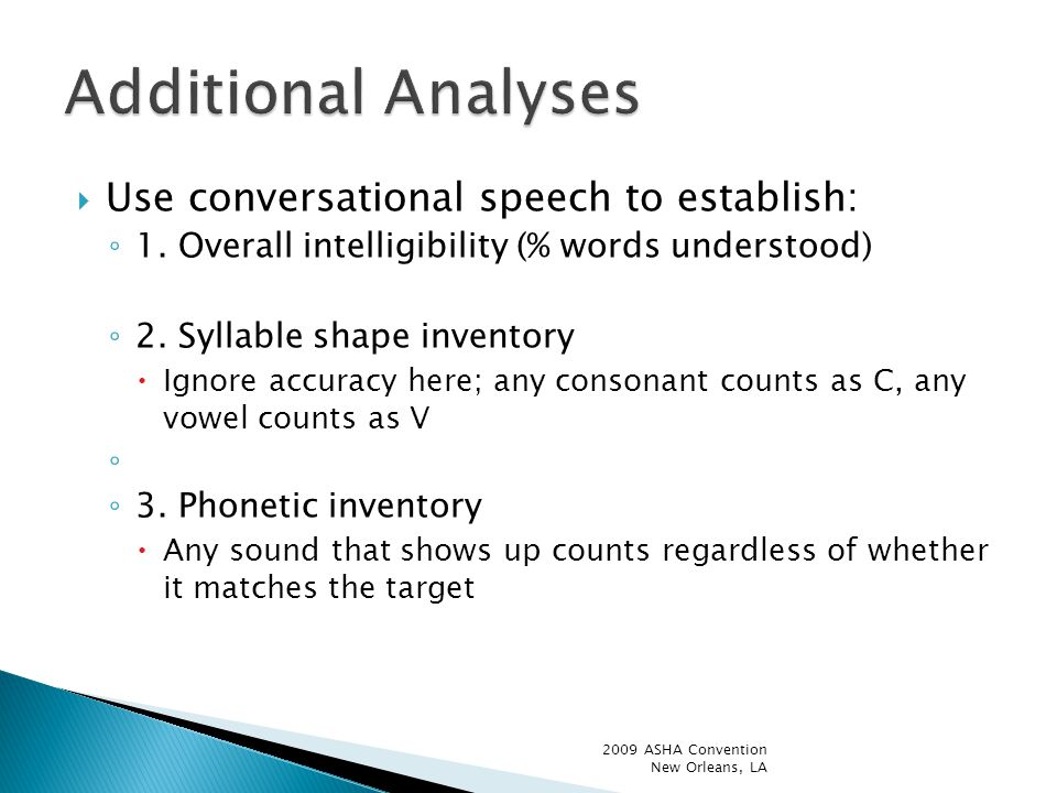  Use conversational speech to establish: ◦ 1. Overall intelligibility (% words understood) ◦ 2.