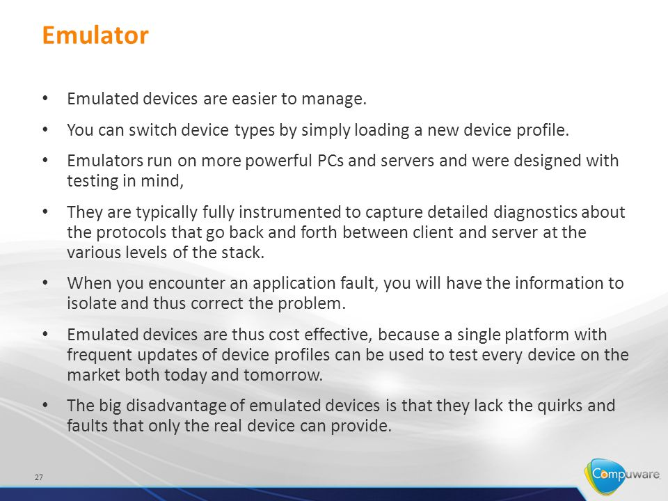 Emulator Emulated devices are easier to manage.