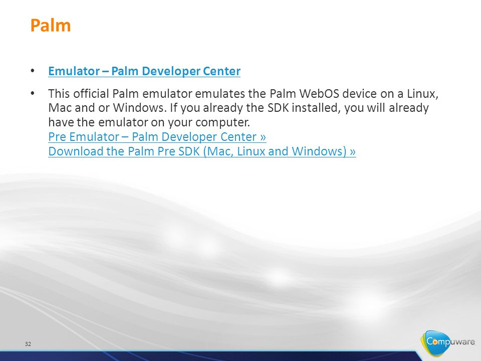 Palm Emulator – Palm Developer Center This official Palm emulator emulates the Palm WebOS device on a Linux, Mac and or Windows.