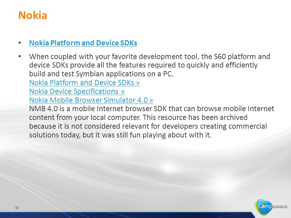 Nokia Nokia Platform and Device SDKs When coupled with your favorite development tool, the S60 platform and device SDKs provide all the features required to quickly and efficiently build and test Symbian applications on a PC.