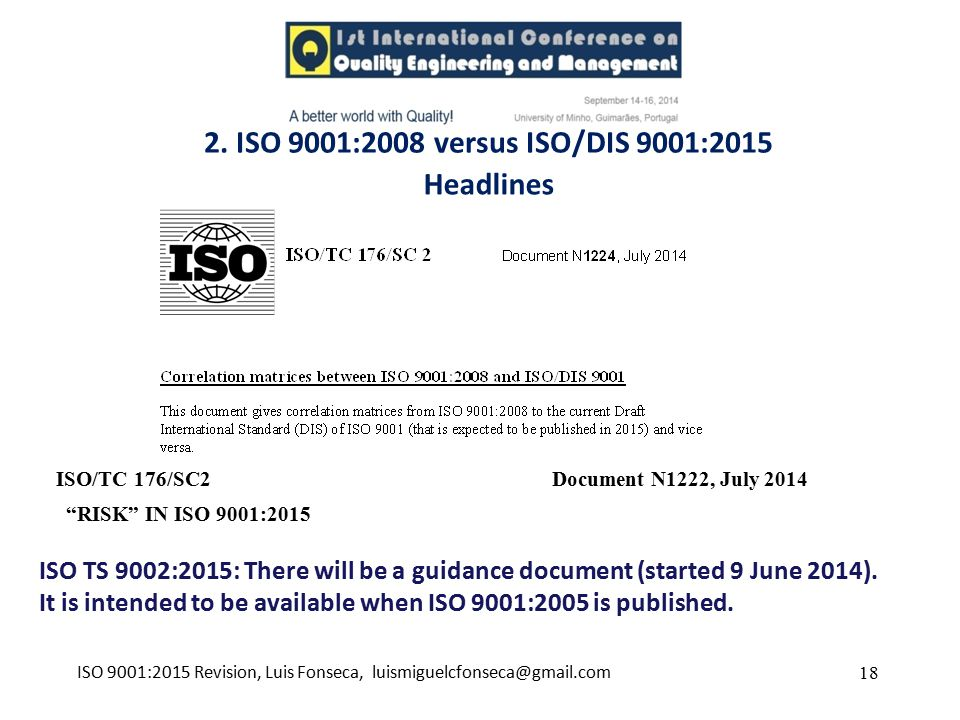 2. ISO 9001:2008 versus ISO/DIS 9001:2015 18 Headlines ISO 9001:2015 Revision, Luis Fonseca, luismiguelcfonseca@gmail.com ISO/TC 176/SC2 Document N122