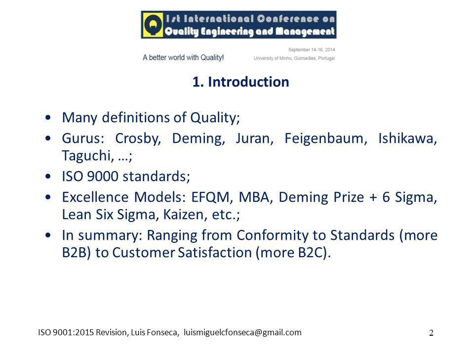 1. Introduction 2 Many definitions of Quality; Gurus: Crosby, Deming, Juran, Feigenbaum, Ishikawa, Taguchi, …; ISO 9000 standards; Excellence Models: