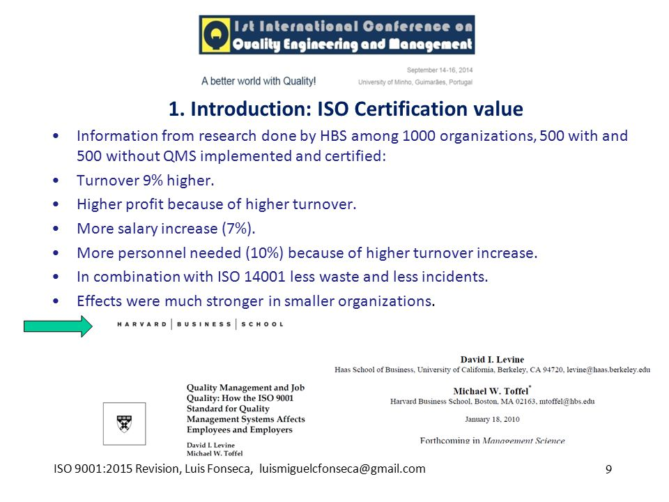 9 Information from research done by HBS among 1000 organizations, 500 with and 500 without QMS implemented and certified: Turnover 9% higher. Higher p