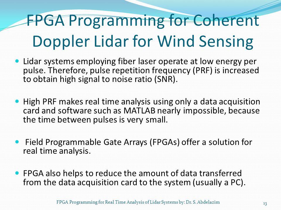 FPGA Programming for Coherent Doppler Lidar for Wind Sensing Lidar systems employing fiber laser operate at low energy per pulse. Therefore, pulse rep