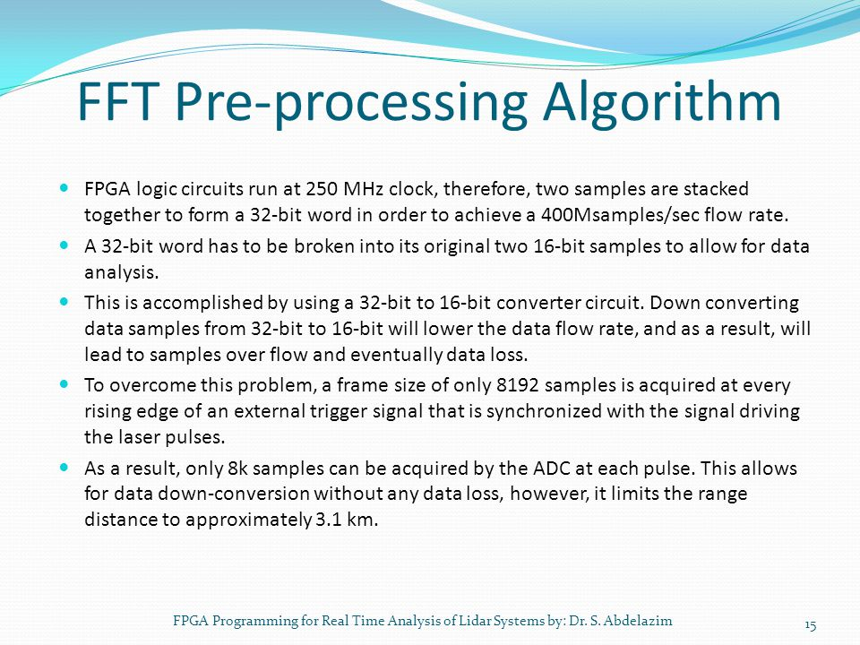 FFT Pre-processing Algorithm FPGA logic circuits run at 250 MHz clock, therefore, two samples are stacked together to form a 32-bit word in order to a