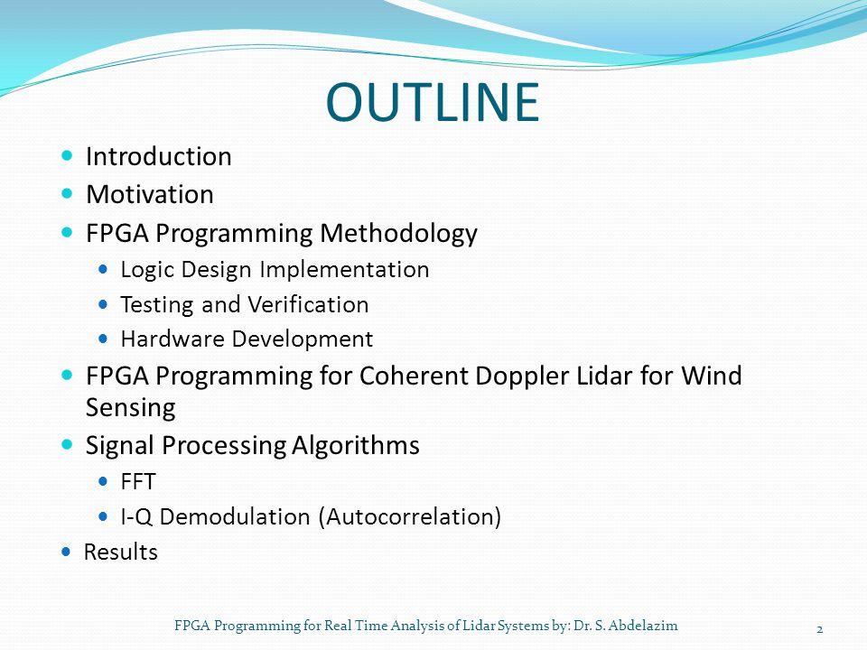 OUTLINE Introduction Motivation FPGA Programming Methodology Logic Design Implementation Testing and Verification Hardware Development FPGA Programmin