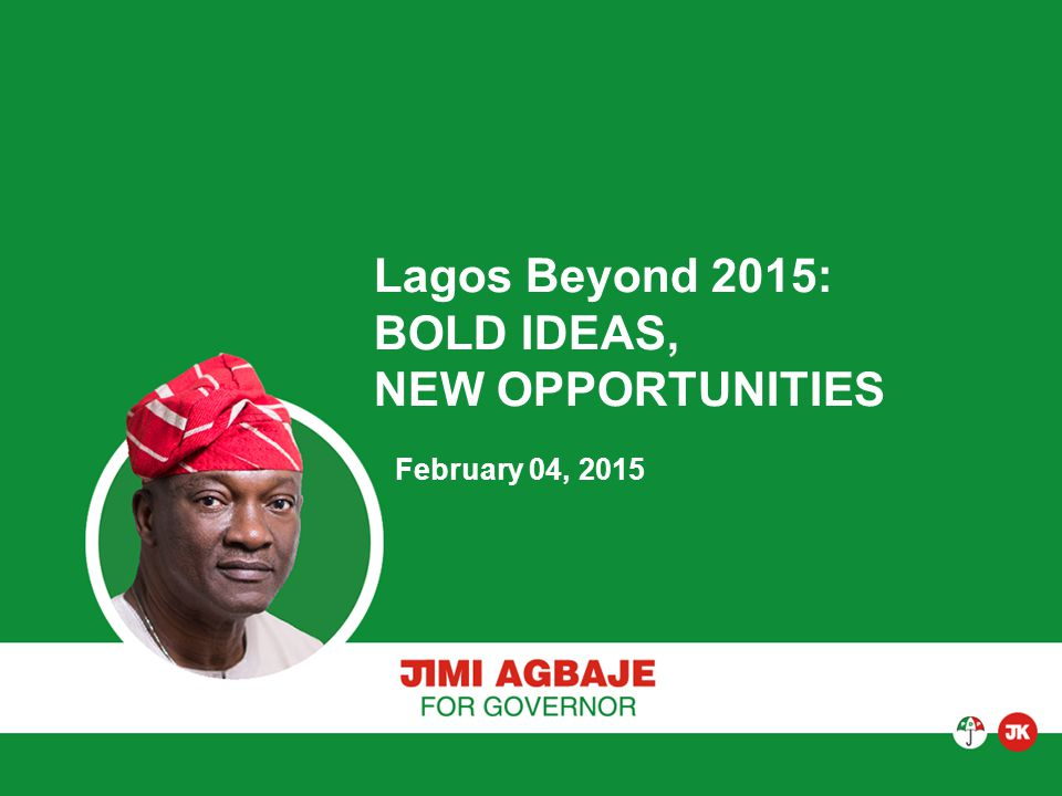 Lagos Beyond 2015: BOLD IDEAS, NEW OPPORTUNITIES February 04, 2015