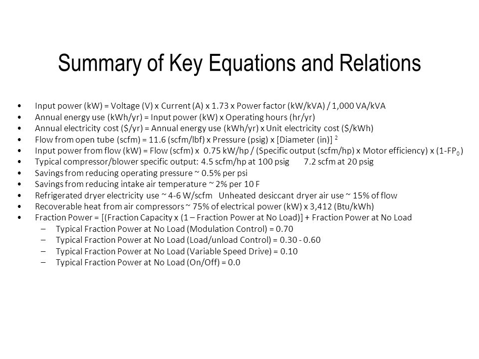 Summary of Key Equations and Relations Input power (kW) = Voltage (V) x Current (A) x 1.73 x Power factor (kW/kVA) / 1,000 VA/kVA Annual energy use (k