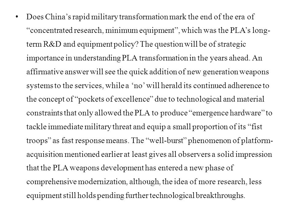 Does China's rapid military transformation mark the end of the era of concentrated research, minimum equipment , which was the PLA's long- term R&D and equipment policy.