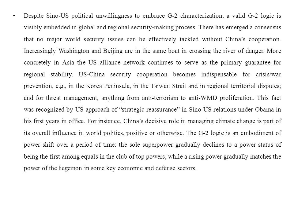 Despite Sino-US political unwillingness to embrace G-2 characterization, a valid G-2 logic is visibly embedded in global and regional security-making