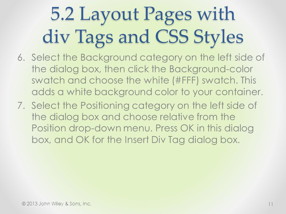 5.2 Layout Pages with div Tags and CSS Styles 6.Select the Background category on the left side of the dialog box, then click the Background-color swatch and choose the white (#FFF) swatch.