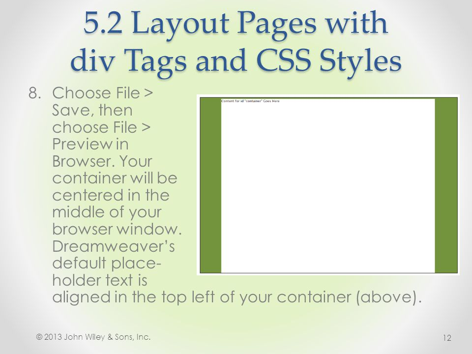 5.2 Layout Pages with div Tags and CSS Styles 8.Choose File > Save, then choose File > Preview in Browser. Your container will be centered in the midd