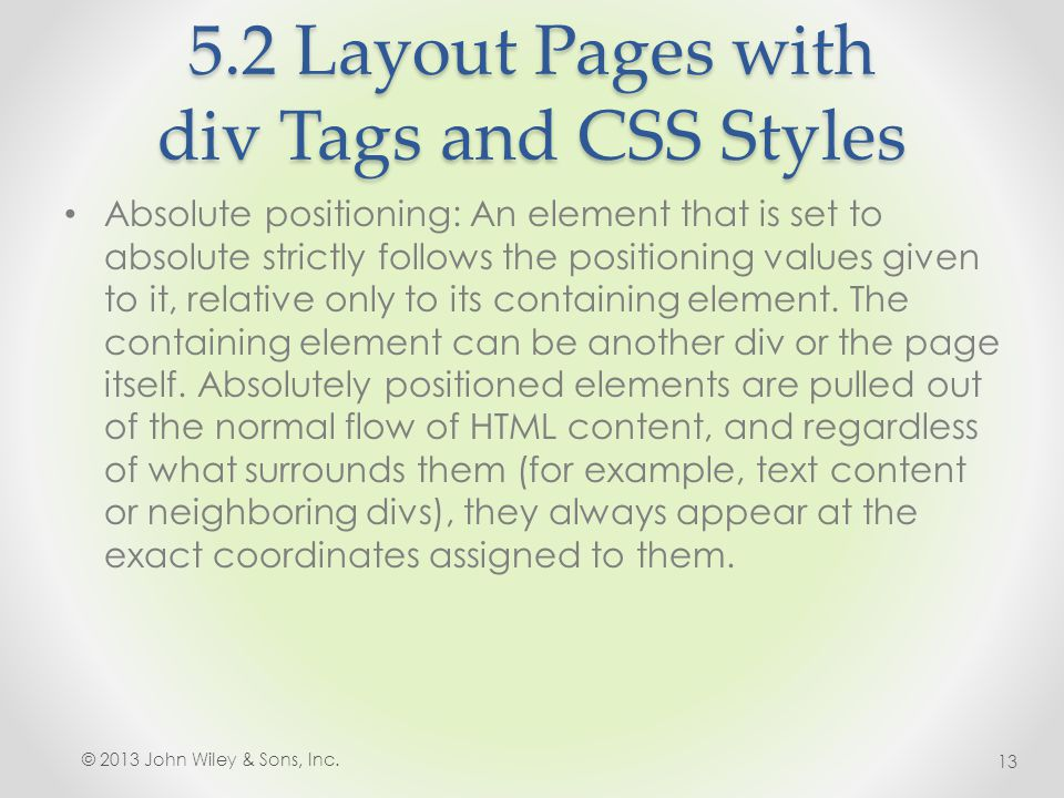 5.2 Layout Pages with div Tags and CSS Styles Absolute positioning: An element that is set to absolute strictly follows the positioning values given to it, relative only to its containing element.