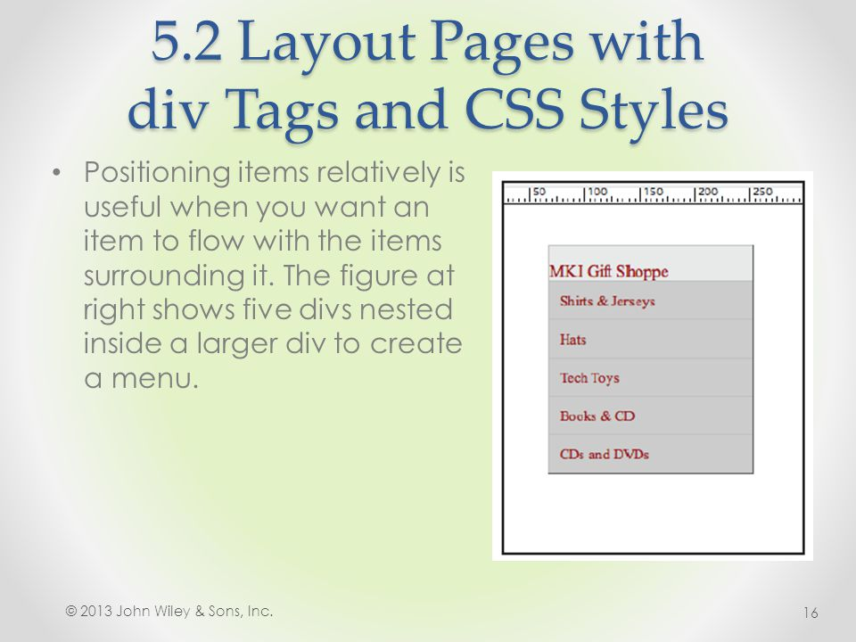 5.2 Layout Pages with div Tags and CSS Styles Positioning items relatively is useful when you want an item to flow with the items surrounding it.
