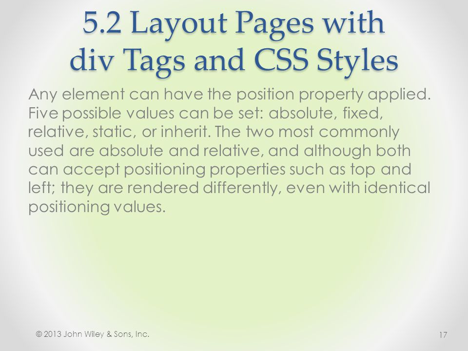 5.2 Layout Pages with div Tags and CSS Styles Any element can have the position property applied.