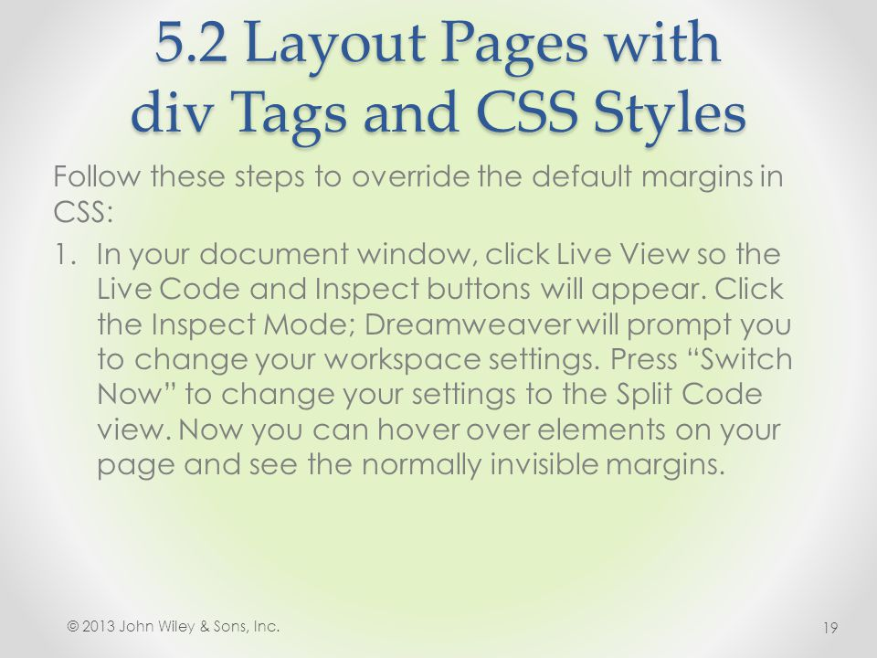 5.2 Layout Pages with div Tags and CSS Styles Follow these steps to override the default margins in CSS: 1.In your document window, click Live View so
