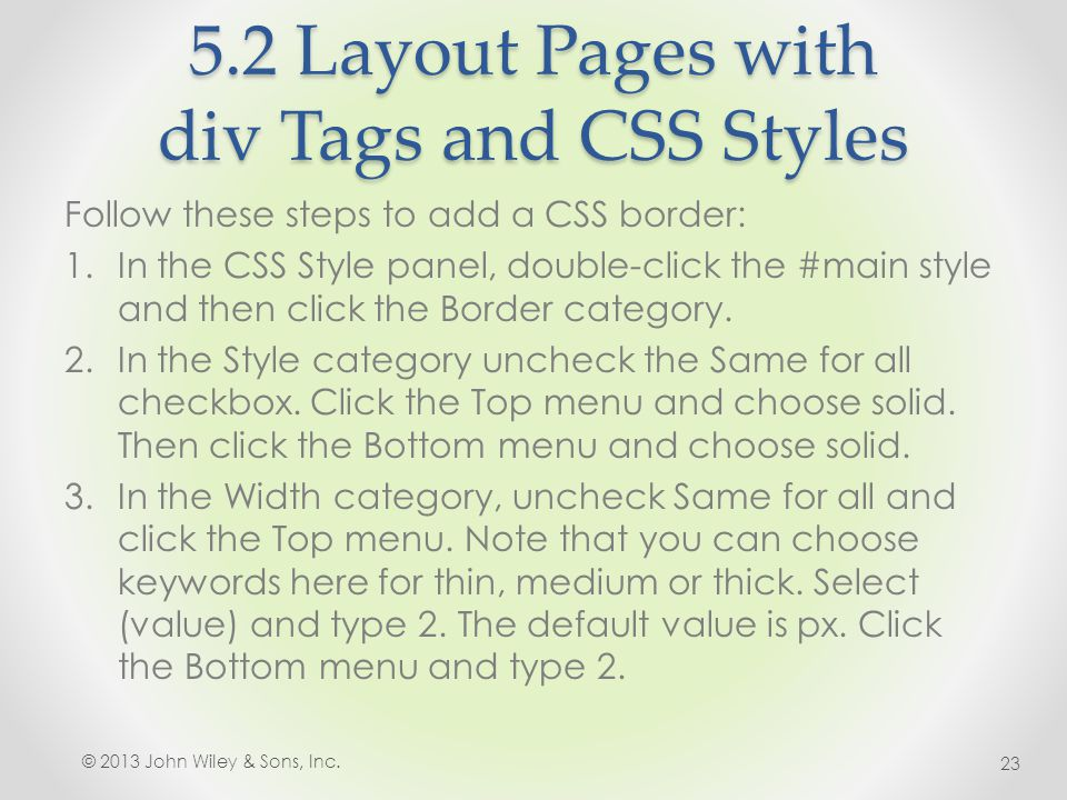 5.2 Layout Pages with div Tags and CSS Styles Follow these steps to add a CSS border: 1.In the CSS Style panel, double-click the #main style and then click the Border category.
