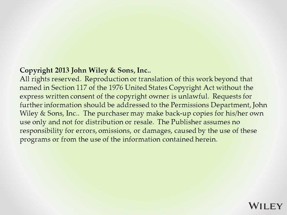Copyright 2013 John Wiley & Sons, Inc.. All rights reserved. Reproduction or translation of this work beyond that named in Section 117 of the 1976 Uni